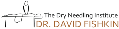 Dr. David Fishkin, Dry Needling Institute | Training in Myofascial Trigger Points | FishkinCenter.com/DryNeedlingInstitute